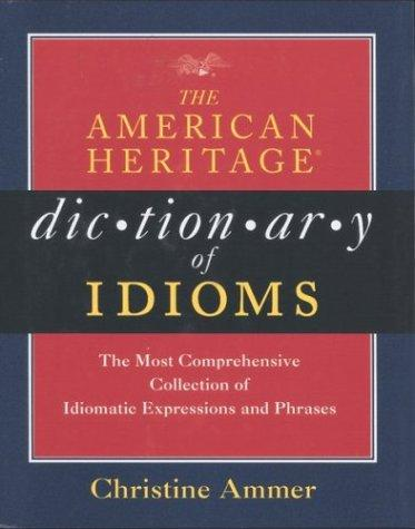 The American Heritage dictionary of idioms by Christine Ammer