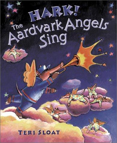 Hark! The aardvark angels sing by Teri Sloat