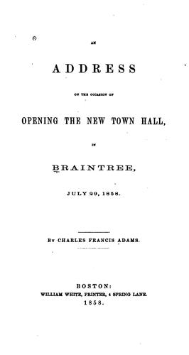 An Address on the Occasion of Opening the New Town Hall in Braintree by Charles Francis Adams