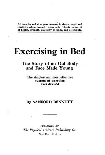 Exercising in Bed: The Story of an Old Body and Face Made Young by Sanford Bennett