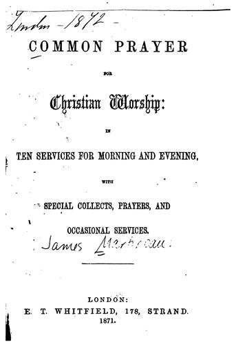 Common Prayer for Christian Worship: In Ten Services for Morning and Evening ... by James Martineau , Thomas Sadler