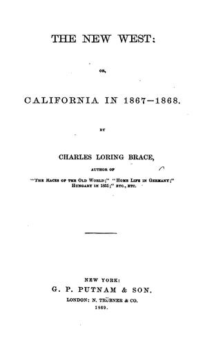 The New West; Or, California in 1867-1868 by Charles Loring Brace