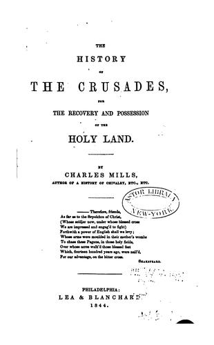 The History of the Crusades for the Recovery and Possession of the Holy Land by Charles Mills