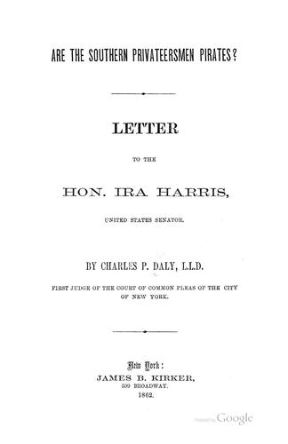 Are the Southern Privateersmen Pirates?: Letter to the Hon. Ira Harris, United States Senator by Charles Patrick Daly