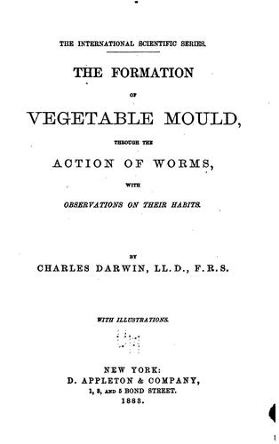 The Formation of Vegetable Mould, Through the Action of Worms, with Observations on Their Habits by Charles Darwin