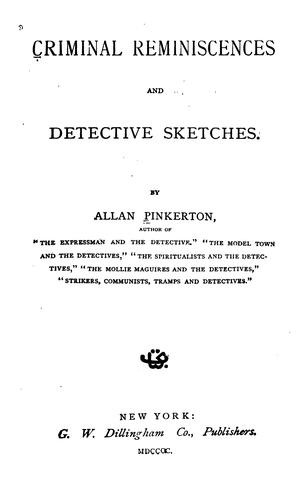 Criminal Reminiscences and Detective Sketches by Allan Pinkerton