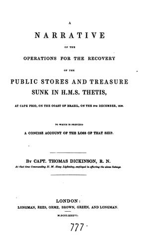 A narrative of the operations for the recovery of the public stores and treasure sunk in H.M.S ... by Thomas Dickinson