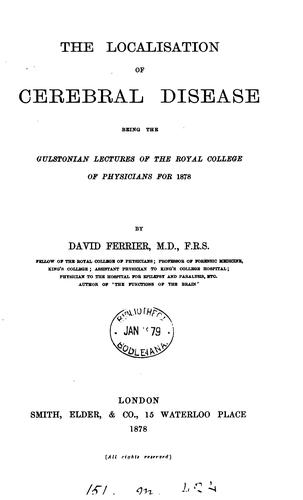 The localisation of cerebral disease. Gulstonian lectures by David Ferrier