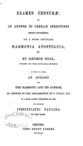 Examen Censurae: Or, an Answer to Certain Strictures on a Book Entitled: Harmonia Apostolica by George Bull