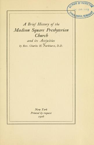 A brief history of the Madison Square Presbyterian Church and its activities by Parkhurst, Charles Henry