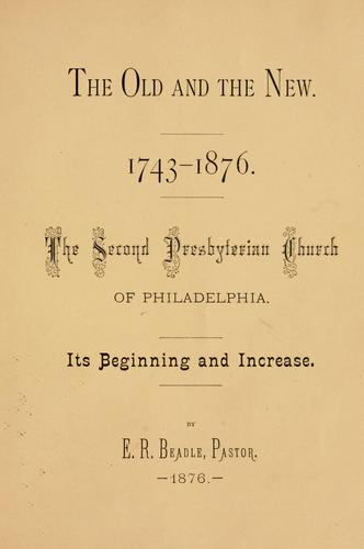 The old and the new, 1743-1876 by E. R. Beadle