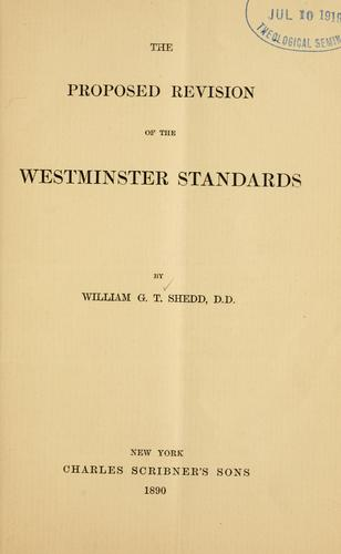 The proposed revision of the Westminister Standards by Shedd, William Greenough Thayer